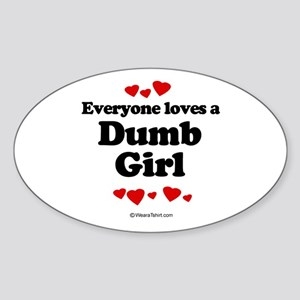 Everyone loves a Dumb Girl - Oval Sticker