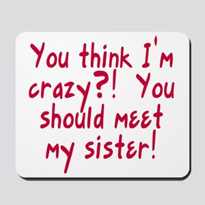 Meet My Crazy Sister Mousepad