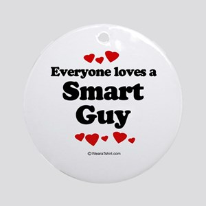 Everyone loves a Smart Guy -  Ornament (Round)