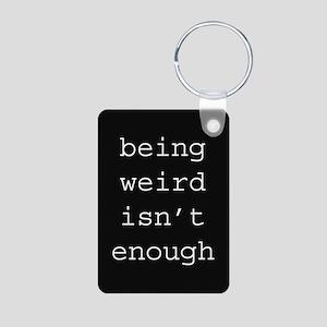 Being Weird Isn't Enough Aluminum Photo Keychain