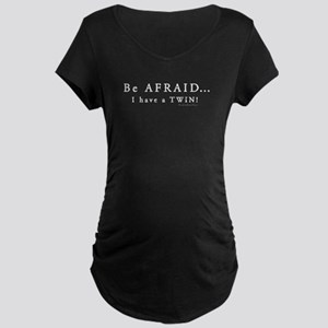 Be Afraid: I have a Twin Maternity Dark T-Shirt