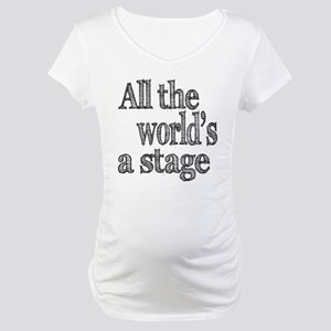 All the World's a Stage Maternity T-Shirt