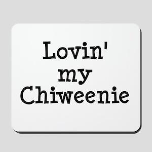Lovin' My Chiweenie Mousepad