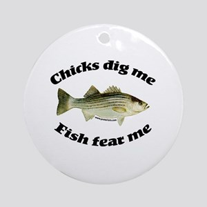 Chicks dig me, fish fear me Ornament (Round)