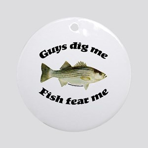 Guys dig me, fish fear me Ornament (Round)