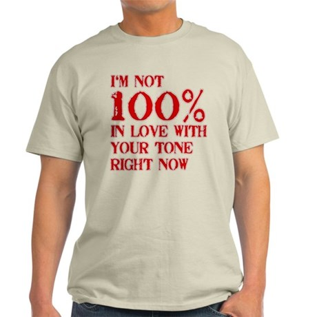 Not 100% in Love With Your Tone Light T-Shirt