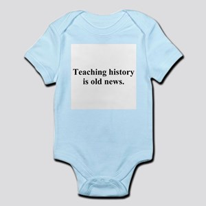 history is old news Infant Bodysuit