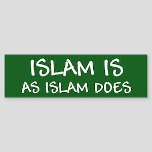 """Islam Is As Islam Does"" Sticker (Bumper"