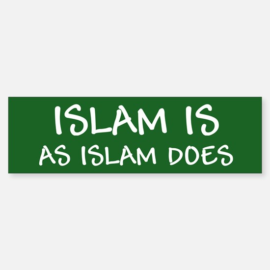 """Islam Is As Islam Does"" Bumper Bumper Sticker"