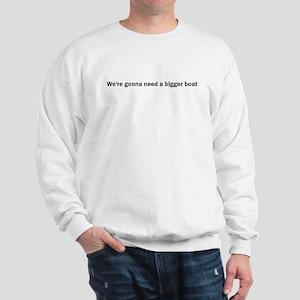 We're gonna need a bigger boa Sweatshirt