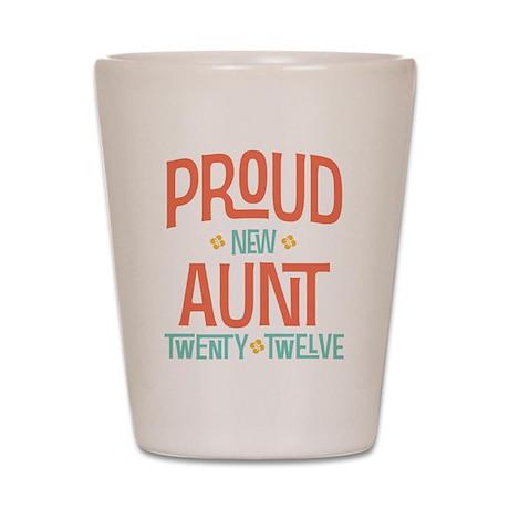 Proud New aunt 2012 Shot Glass