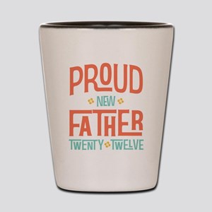 Proud New father 2012 Shot Glass