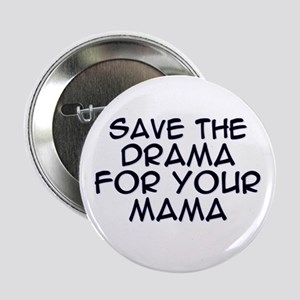 Save the Drama for Your Mama Button