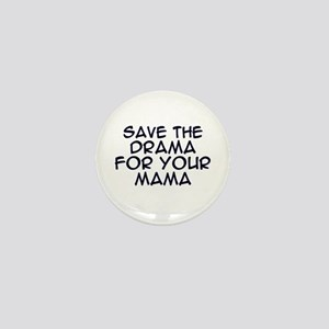 Save the Drama for Your Mama Mini Button
