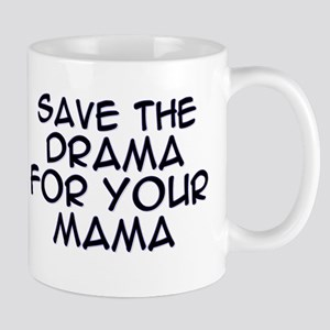 Save the Drama for Your Mama Mug