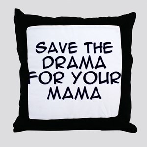 Save the Drama for Your Mama Throw Pillow