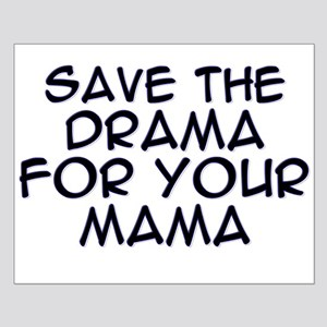 Save the Drama for Your Mama Small Poster
