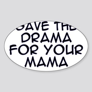 Save the Drama for Your Mama Oval Sticker