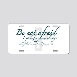 Be Not Afraid - Religious Aluminum License Plate