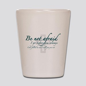 Be Not Afraid - Religious Shot Glass
