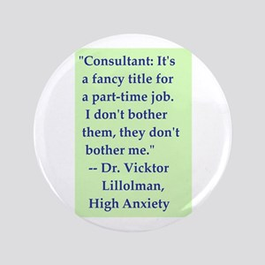 """High Anxiety Consultant - 3.5"""" Button"""