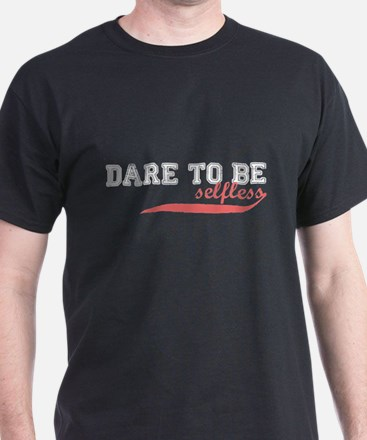 Dare To Be Selfless T-Shirt