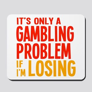 It's Only a Gambling Problem Mousepad