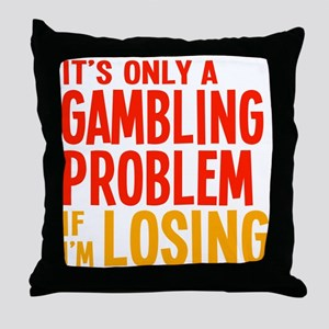 It's Only a Gambling Problem Throw Pillow