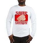 Stop Simpin' Long Sleeve T-Shirt