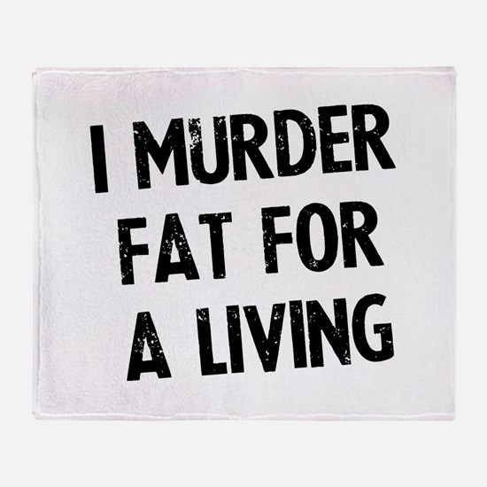 I murder fat for a living Throw Blanket