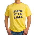 I murder fat for a living Yellow T-Shirt