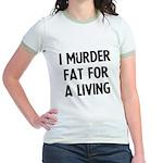 I murder fat for a living Jr. Ringer T-Shirt