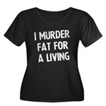 I murder fat for a living Women's Plus Size Scoop