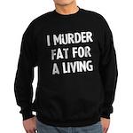 I murder fat for a living Sweatshirt (dark)
