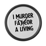 I murder fat for a living Large Wall Clock