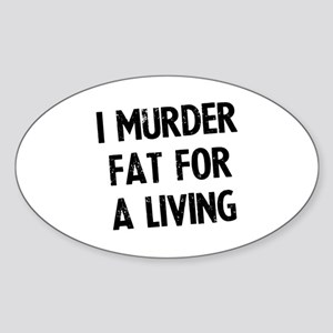 I murder fat for a living Sticker (Oval)
