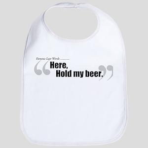 Here, Hold My Beer. Bib