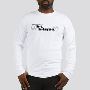 Here, Hold My Beer. Long Sleeve T-Shirt