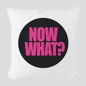 Now What Woven Throw Pillow