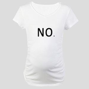 No. Just No. Maternity T-Shirt