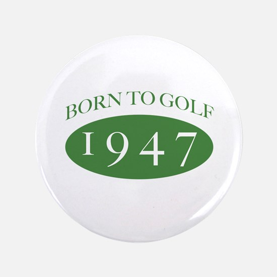 "1947 Born To Golf 3.5"" Button"