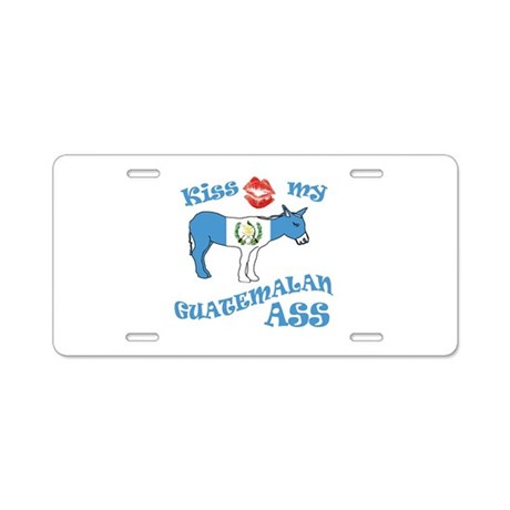 Kiss my Guatemalan ASS Aluminum License Plate