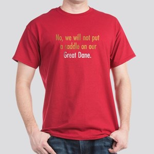 No saddle for our Great Dane Dark T-Shirt