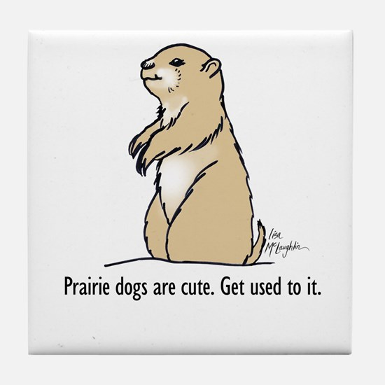 Prairie dogs are cute Tile Coaster