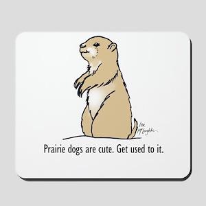 Prairie dogs are cute Mousepad