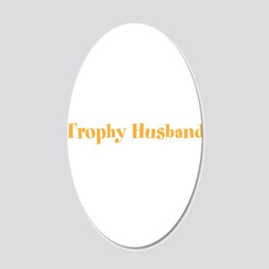 Trophy Husband Valentine 22x14 Oval Wall Peel