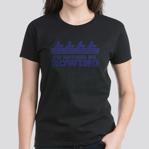 I'd Rather Be Rowing Women's Dark T-Shirt