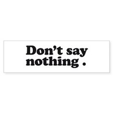 don't say nothing Sticker (Bumper)