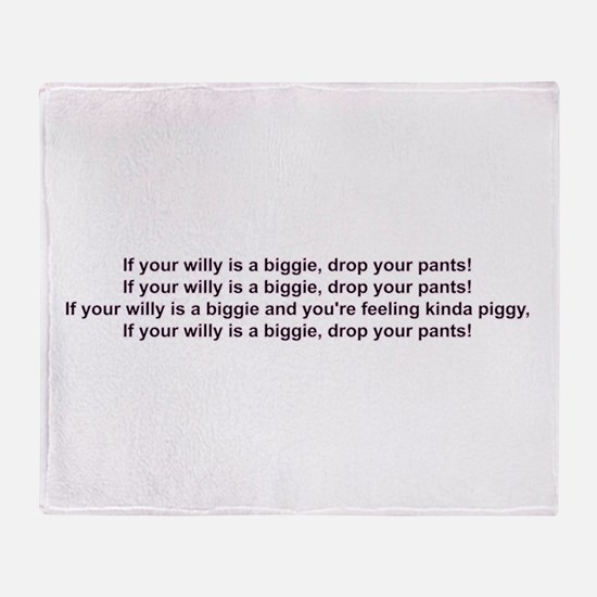 If your willy is a biggie Throw Blanket