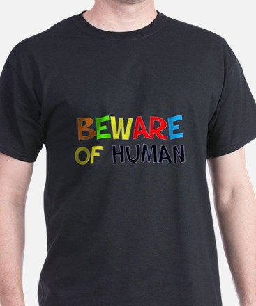 Beware of HUMAN T-Shirt